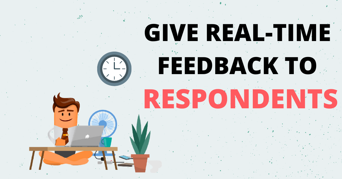 Give real-time feedback to respondents