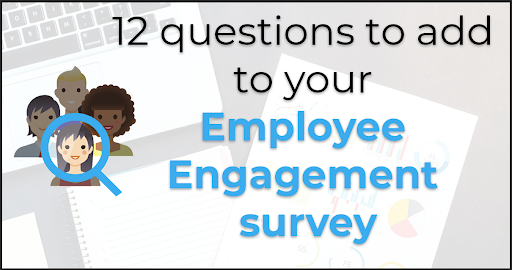 12 questions to add to your Employee Engagement Survey